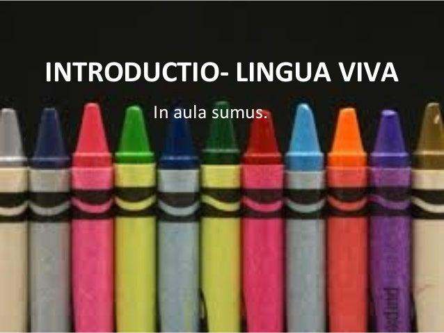 INTRODUCTIO- LINGUA VIVA In aula sumus.