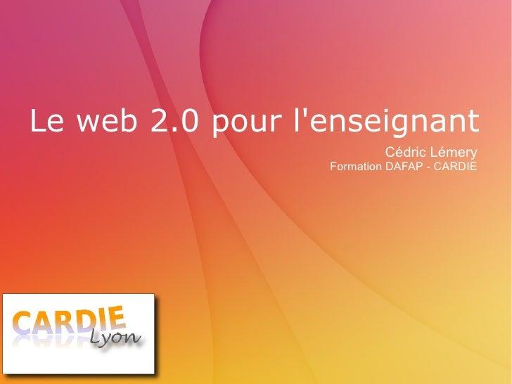 Le web 2.0 pour l'enseignant Cédric Lémery Formation DAFAP - PASIE