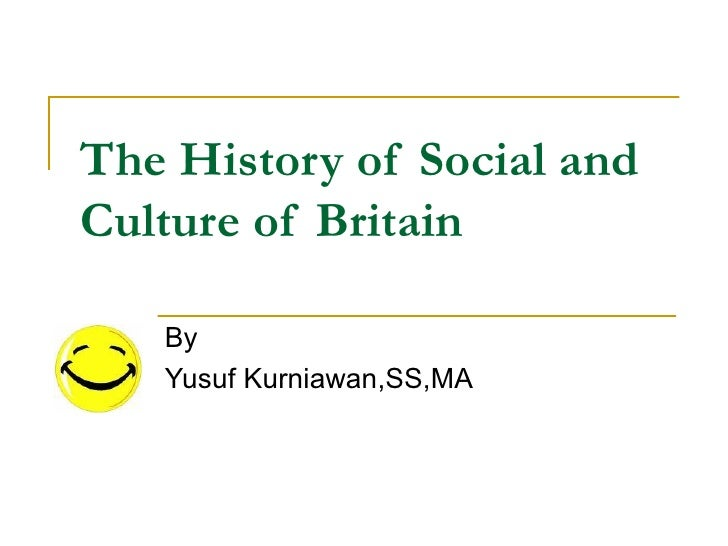 The History of Social and Culture of Britain By Yusuf Kurniawan,SS,MA