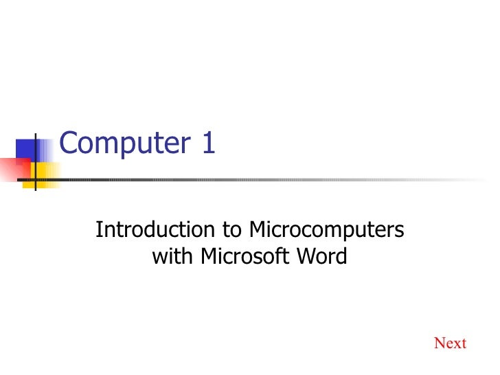 Computer 1 Introduction to Microcomputers with Microsoft Word Next
