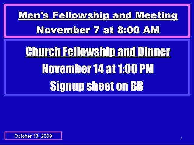 Men's Fellowship and MeetingMen's Fellowship and Meeting November 7 at 8:00 AMNovember 7 at 8:00 AM 1October 18, 2009 Chur...