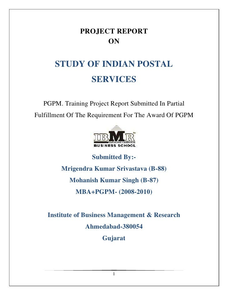 PROJECT REPORT<br />ON<br />STUDY OF INDIAN POSTAL SERVICES<br />PGPM. Training Project Report Submitted In Partial Fulfil...