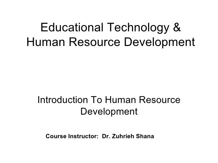 Educational Technology & Human Resource Development Introduction To Human Resource Development Course Instructor:  Dr. Zuh...