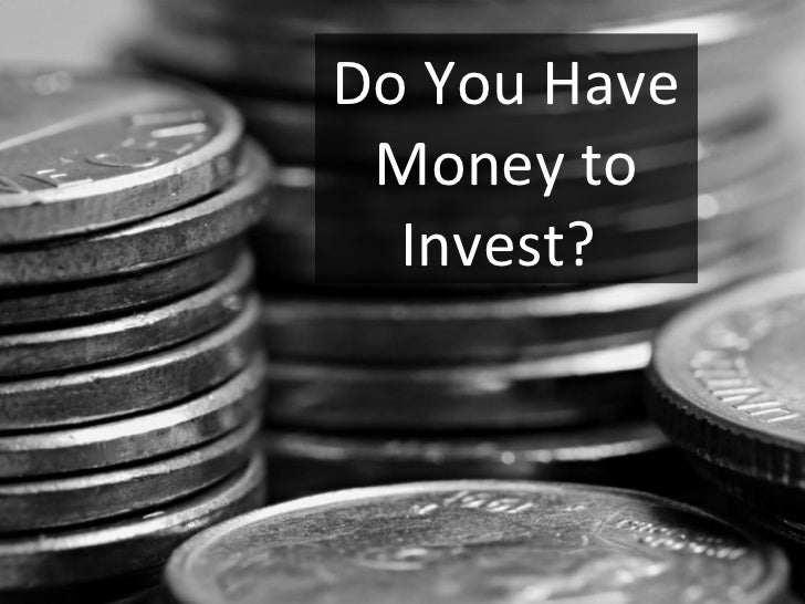 Do You Have Money to Invest?