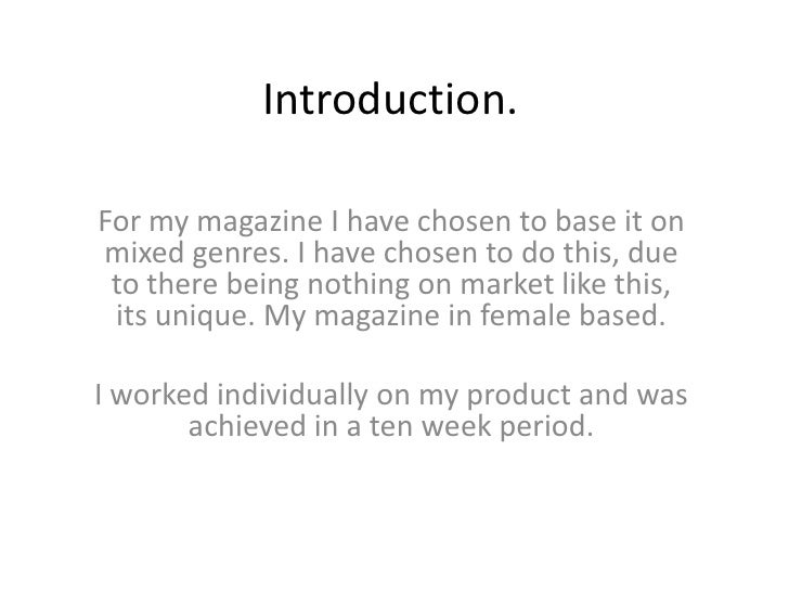 Introduction. <br />For my magazine I have chosen to base it on mixed genres. I have chosen to do this, due to there being...
