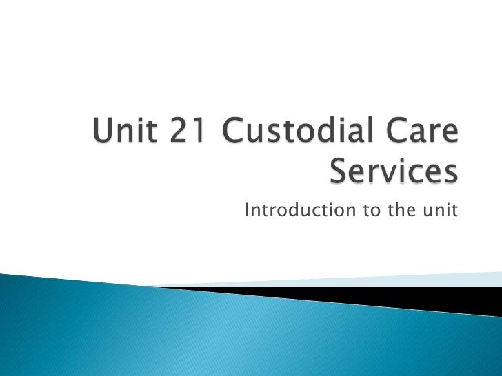 Unit 21 Custodial Care Services<br />Introduction to the unit<br />