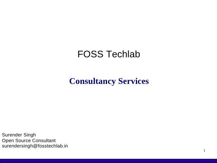 FOSS Techlab                                 Consultancy Services     Surender Singh Open Source Consultant surendersingh@...