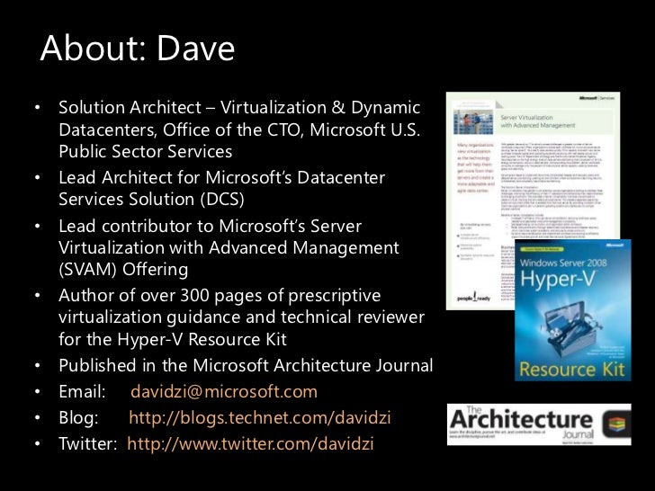 About: Dave<br />Solution Architect – Virtualization & Dynamic Datacenters, Office of the CTO, Microsoft U.S. Public Secto...