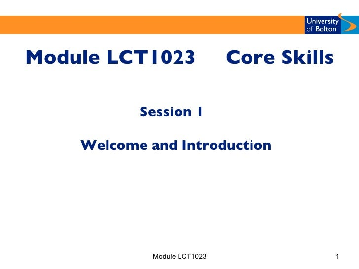 <ul><li>Module LCT1023  Core Skills </li></ul>Module LCT1023 Session 1  Welcome and Introduction