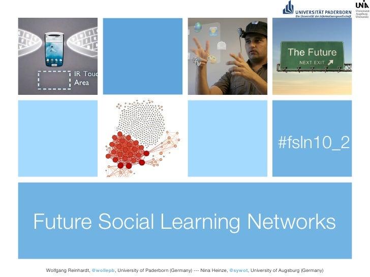 #fsln10_2    Future Social Learning Networks   Wolfgang Reinhardt, @wollepb, University of Paderborn (Germany) --- Nina He...