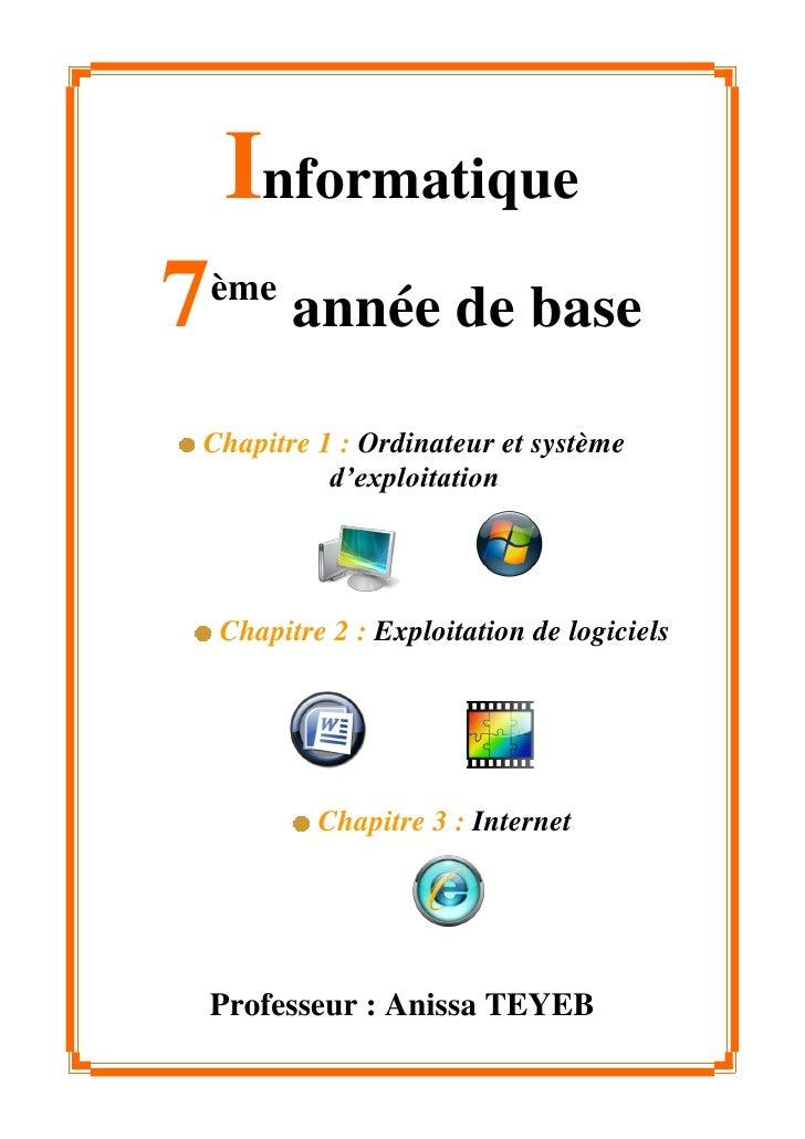 Informatique7   ème          année de baseChapitre 1 : Ordinateur et système          d'exploitation    Chapitre 2 : Explo...