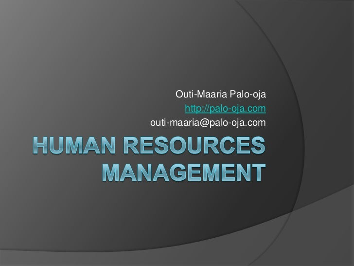 Human resources management<br />Outi-Maaria Palo-oja<br />http://palo-oja.com<br />outi-maaria@palo-oja.com<br />