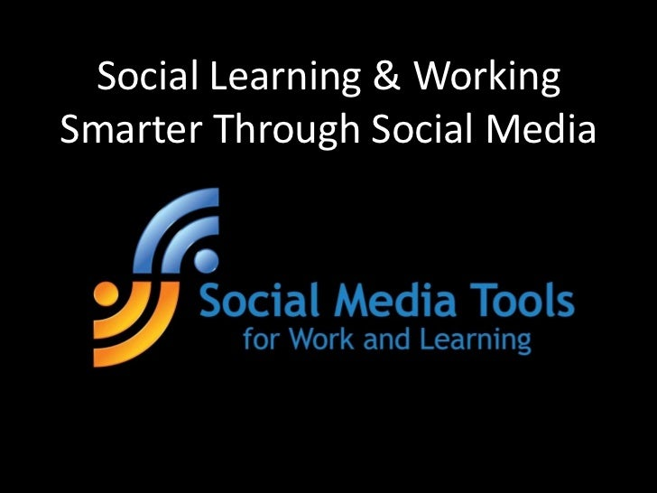 Social Learning & Working Smarter Through Social Media<br />