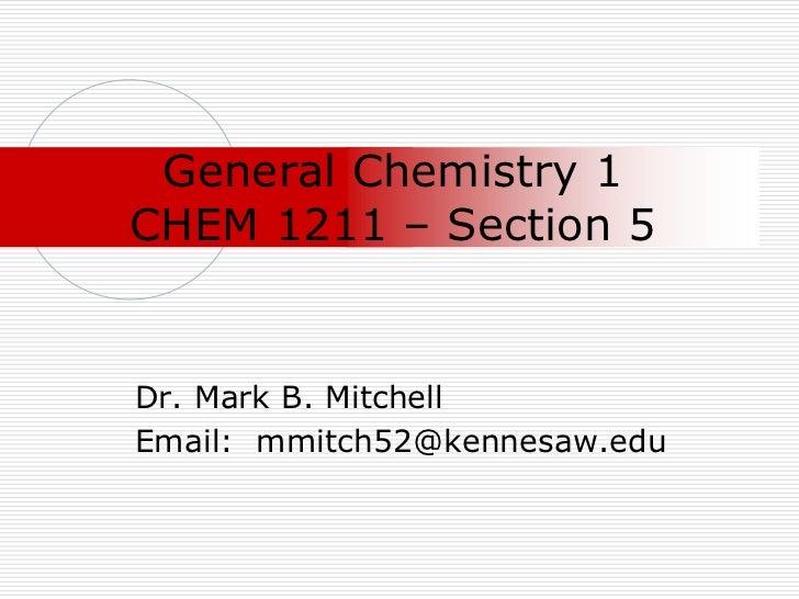 General Chemistry 1CHEM 1211 – Section 5<br />Dr. Mark B. Mitchell<br />Email:  mmitch52@kennesaw.edu<br />