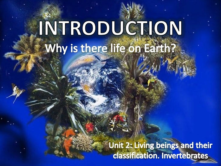 • As far as we know today, the Earth is  the only place in the universe where  there is life.