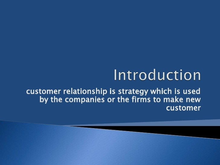 customer relationship is strategy which is used   by the companies or the firms to make new                               ...