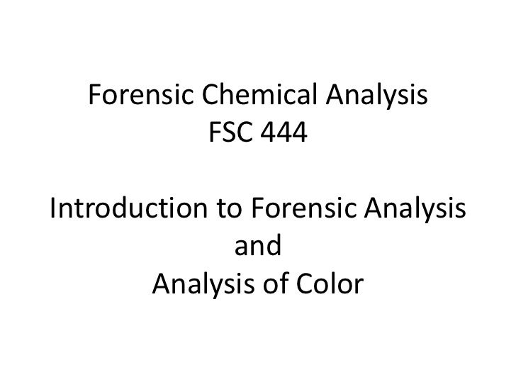 Forensic Chemical Analysis            FSC 444Introduction to Forensic Analysis              and        Analysis of Color