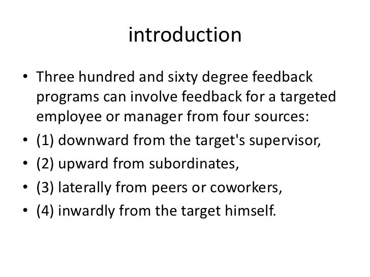 introduction• Three hundred and sixty degree feedback  programs can involve feedback for a targeted  employee or manager f...