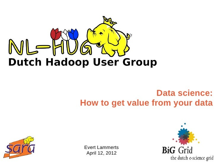 Data science:How to get value from your data Evert Lammerts  April 12, 2012