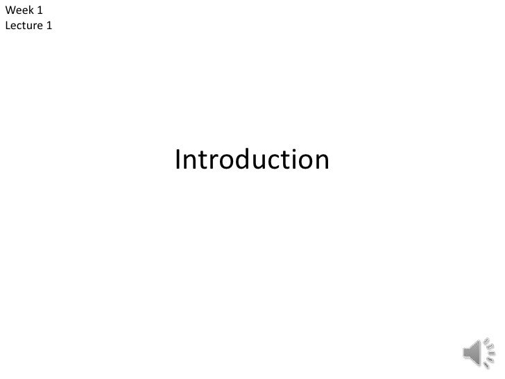 Week 1Lecture 1            Introduction