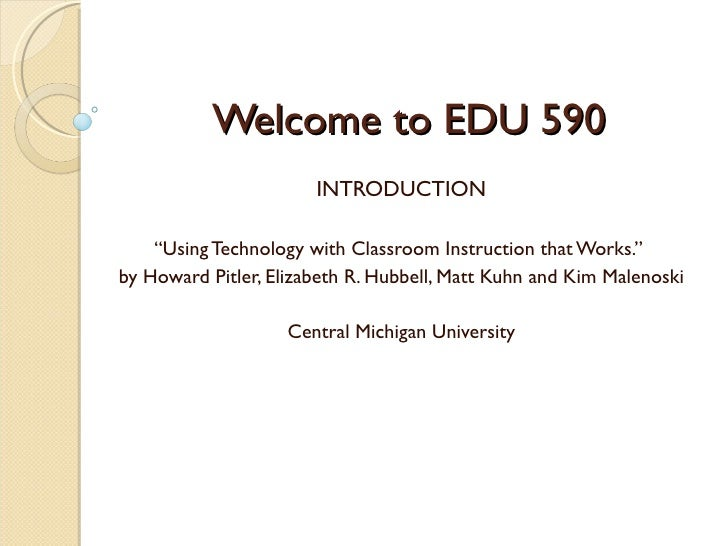 """Welcome to EDU 590                       INTRODUCTION    """"Using Technology with Classroom Instruction that Works.""""by Howar..."""