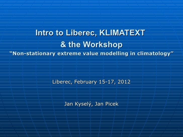 "Intro to Liberec, KLIMATEXT               & the Workshop""Non-stationary extreme value modelling in climatology""           ..."