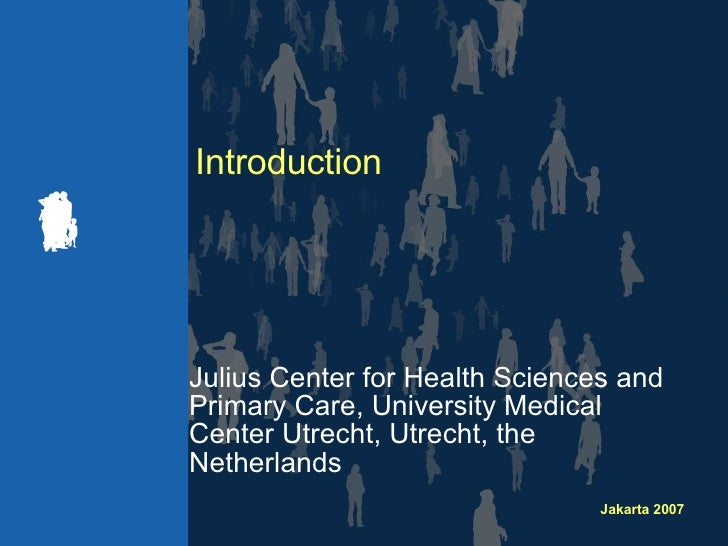 Introduction Julius Center for Health Sciences and Primary Care, University Medical Center Utrecht, Utrecht, the Netherlands