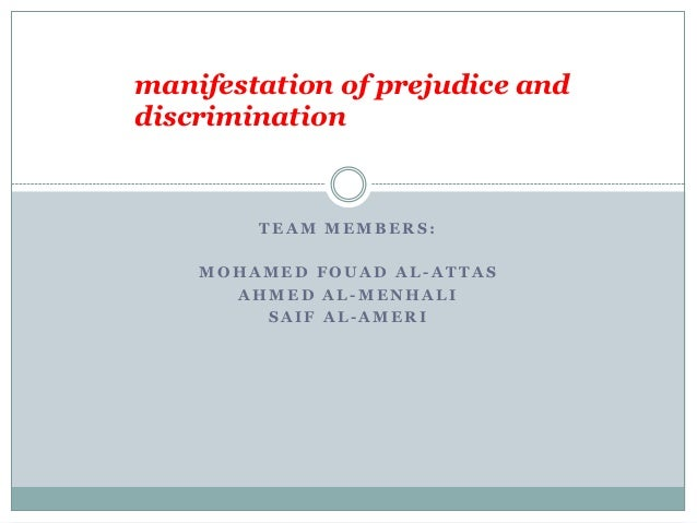 manifestation of prejudice anddiscrimination        TEAM MEMBERS:    MOHAMED FOUAD AL-ATTAS      AHMED AL-MENHALI        S...