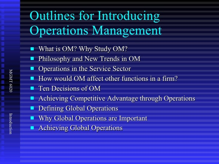Outlines for Introducing Operations Management <ul><li>What is OM? Why Study OM? </li></ul><ul><li>Philosophy and New Tren...