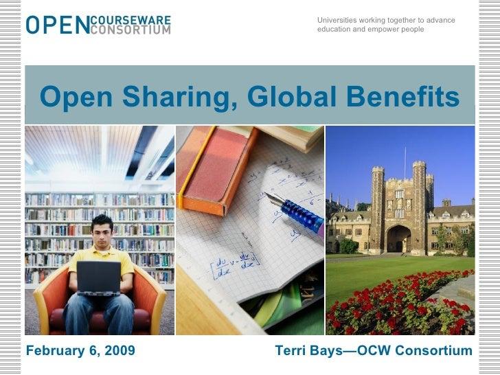 Open Sharing, Global Benefits February 6, 2009 Terri Bays—OCW Consortium