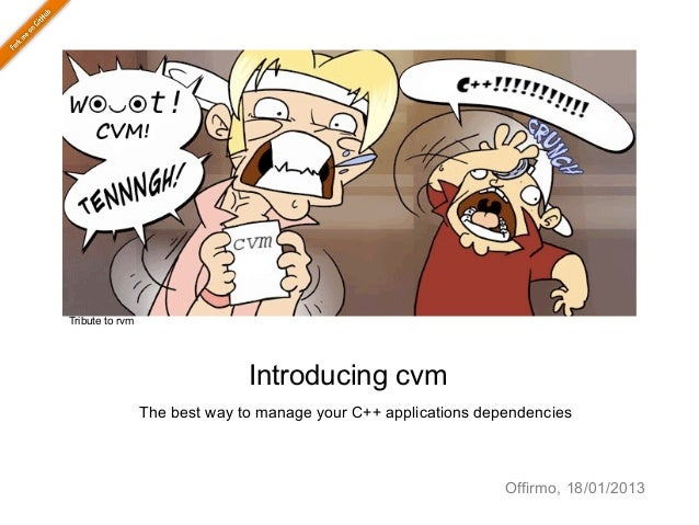 Tribute to rvm                               Introducing cvm                 The best way to manage your C++ applications ...