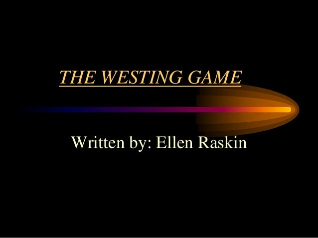 "the westing game by ellen raskin essay ""the westing game"" by ellen raskin one of my favorite books as a kid was ellen raskin's the westing game it was first read to me (or rather to my whole class."