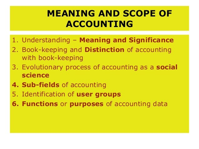 MEANING AND SCOPE OF             ACCOUNTING1. Understanding – Meaning and Significance2. Book-keeping and Distinction of a...