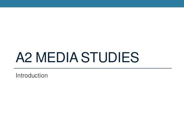A2 MEDIA STUDIESIntroduction