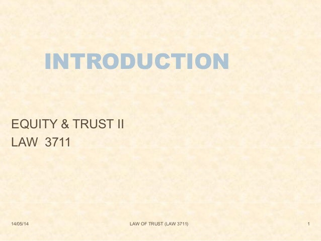 14/05/14 LAW OF TRUST (LAW 3711) 1 INTRODUCTION EQUITY & TRUST II LAW 3711