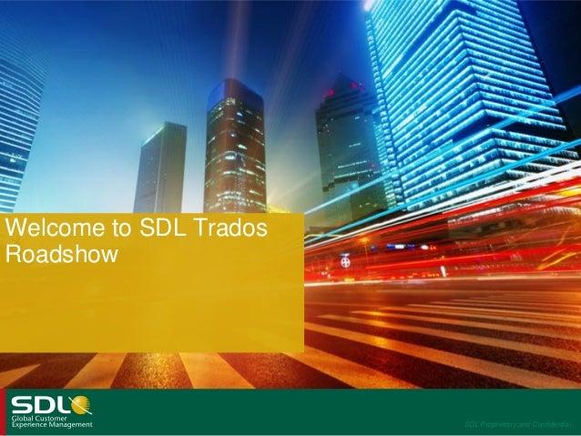 Welcome to SDL Trados Roadshow  SDL Proprietary and Confidential