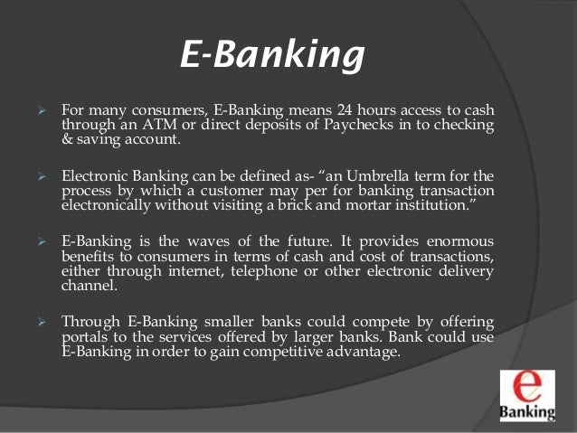 e banking in bangladesh Advantages of e-banking in bangladesh now a days e banking  become a bless of banking sector in bangladesh e-banking can play a  significant role.