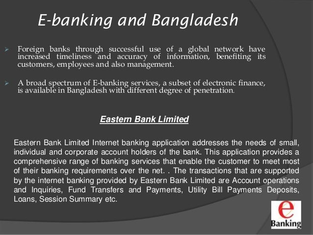 e banking in bangladesh Electronic banking in bangladesh in this age of information technology, electronic communication is the cornerstone of a country for its business, every government.