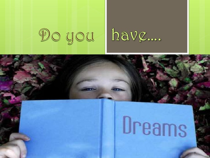 Dreams of…..                A comfortable life for                you & your family                With all the luxuries...