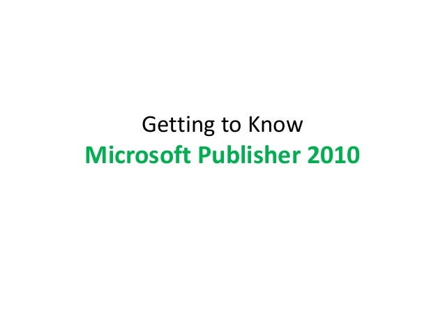 Getting to Know  Microsoft Publisher 2010