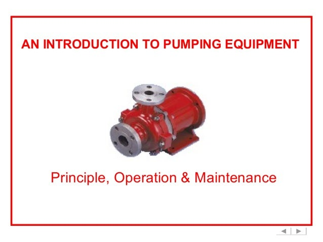 AN INTRODUCTION TO PUMPING EQUIPMENT  Principle, Operation & Maintenance