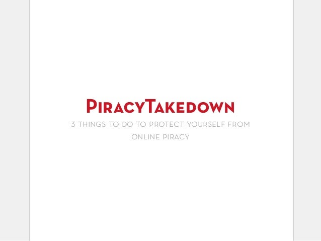PiracyTakedown  3 things to do to protect yourself from online piracy