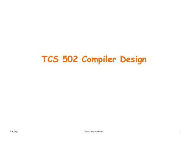 TCS 502 Compiler Designp g CS416 Compiler Design 1P K Singh