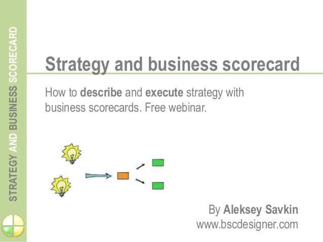 STRATEGYANDBUSINESSSCORECARD Strategy and business scorecard How to describe and execute strategy with business scorecards...