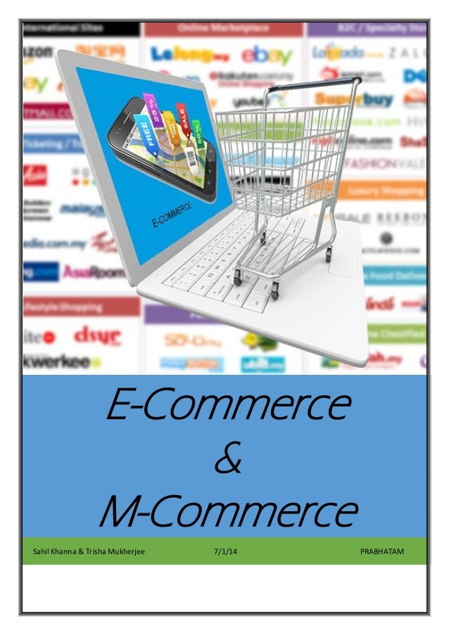 E-Commerce & M-Commerce Sahil Khanna & Trisha Mukherjee 7/1/14 PRABHATAM