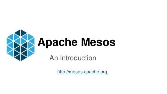Apache Mesos An Introduction http://mesos.apache.org