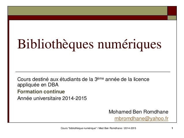 Bibliothèques numériques  Cours destiné aux étudiants de la 3ème année de la licence  appliquée en DBA  Formation continue...