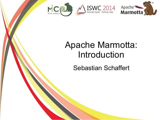 Apache Marmotta:  Introduction  Sebastian Schaffert
