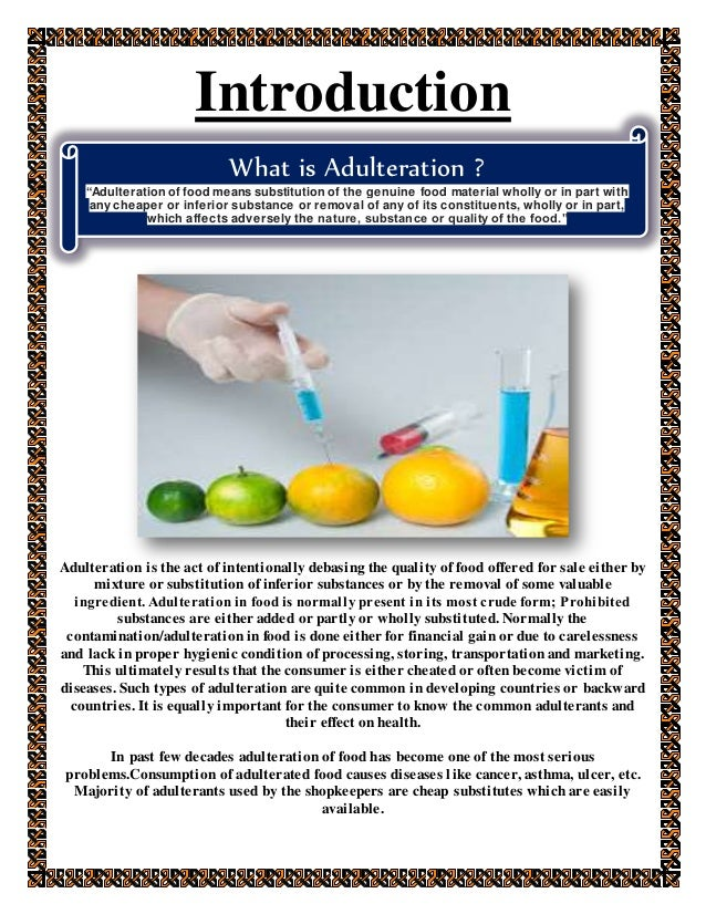 essay about food adulteration The worst of all food adulteration is the adulteration of food grain it is very common food product and consumed by larger portion of the nation in this there is mixing of sand stones and crushed stone particle into the stone.