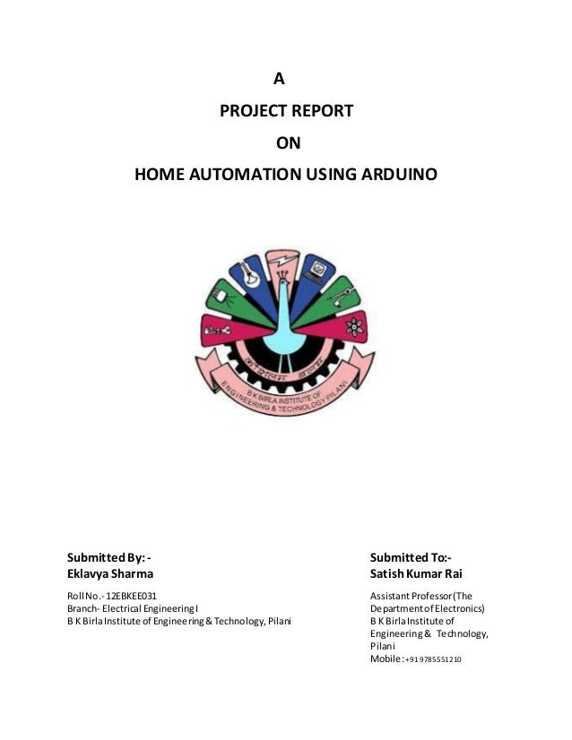 A PROJECT REPORT ON HOME AUTOMATION USING ARDUINO SubmittedBy: - SubmittedTo:- Eklavya Sharma SatishKumar Rai Roll No.- 12...